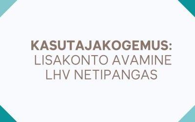 Kasutajakogemus: lisakonto avamine LHV netipangas