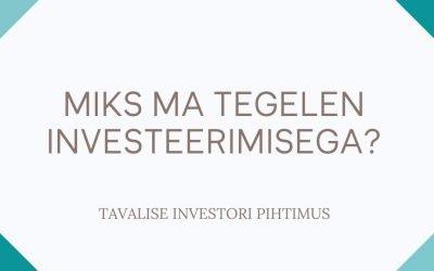Miks ma tegelen investeerimisega? Tavalise investori pihtimus