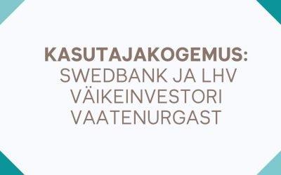 Kasutajakogemus: Swedbank ja LHV väikeinvestori vaatenurgast