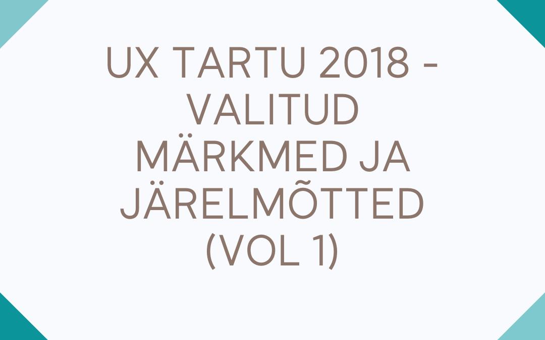 UX Tartu 2018 – valitud märkmed ja järelmõtted (vol 1)