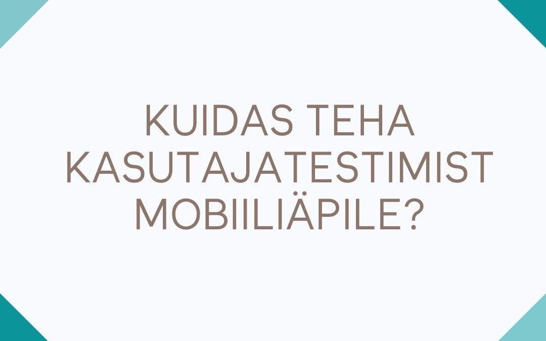 Kuidas teha kasutajatestimist mobiiliäpile?